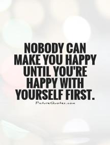 nobody-can-make-you-happy-until-youre-happy-with-yourself-first-quote-1